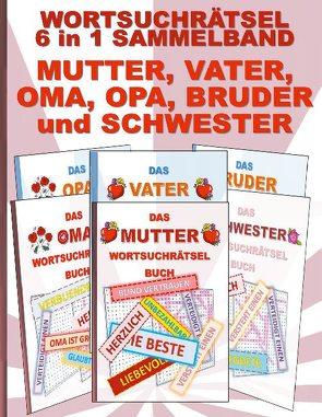 WORTSUCHRÄTSEL 6 in 1 SAMMELBAND MUTTER, VATER, OMA, OPA, BRUDER und SCHWESTER von Gagg,  Brian