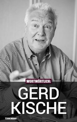 Wortwörtlich: Gerd Kische von Kische,  Gerd, Pissowotzki,  Jörn, TENNEMANN media GmbH, Tennemann,  Leif
