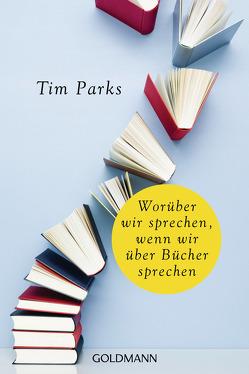 Worüber wir sprechen, wenn wir über Bücher sprechen von Becker,  Ulrike, Keen,  Ruth, Parks,  Tim