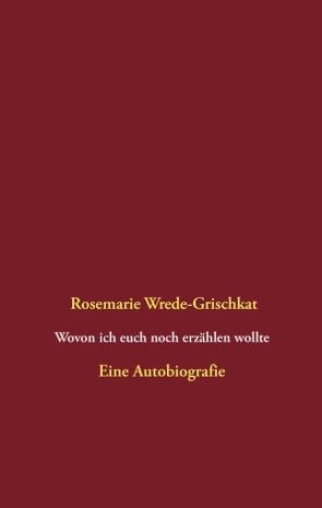 Wovon ich euch noch erzählen wollte von Wrede-Grischkat,  Rosemarie