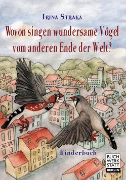 Wovon singen wundersame Vögel vom anderen Ende der Welt? von Straka,  Irina