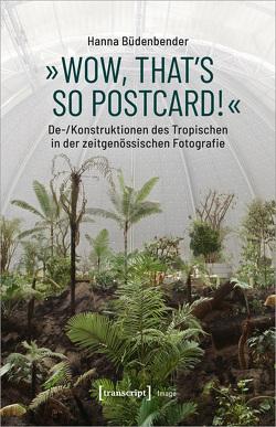 »Wow, that's so postcard!« – De-/Konstruktionen des Tropischen in der zeitgenössischen Fotografie von Büdenbender,  Hanna