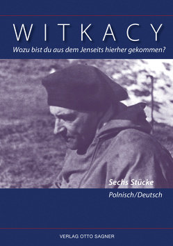 Wozu bist du aus dem Jenseits hierher gekommen? Sechs Stücke Polnisch/Deutsch von Witkacy