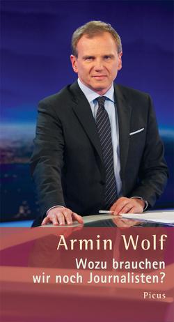 Wozu brauchen wir noch Journalisten? von Haas,  Hannes, Wolf,  Armin