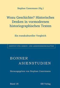 Wozu Geschichte? Historisches Denken in vormodernen historiographischen Texten von Conermann,  Stephan