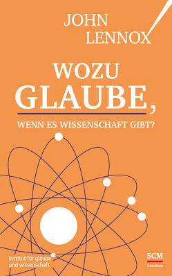 Wozu Glaube, wenn es Wissenschaft gibt? von Lennox,  John