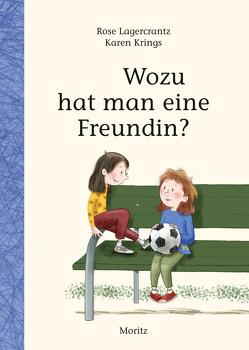 Wozu hat man eine Freundin? von Krings,  Karen, Kutsch,  Angelika, Lagercrantz,  Rose