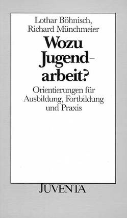 Wozu Jugendarbeit von Böhnisch,  Lothar, Münchmeier,  Richard