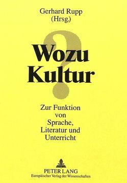 Wozu Kultur? von Rupp,  Gerhard