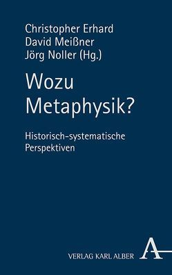 Wozu Metaphysik? von Erhard,  Christopher, Meissner,  David, Noller,  Jörg