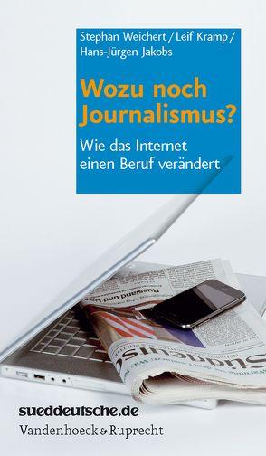 Wozu noch Journalismus? von Jakobs,  Hans-Jürgen, Kramp,  Leif, Weichert,  Stephan A