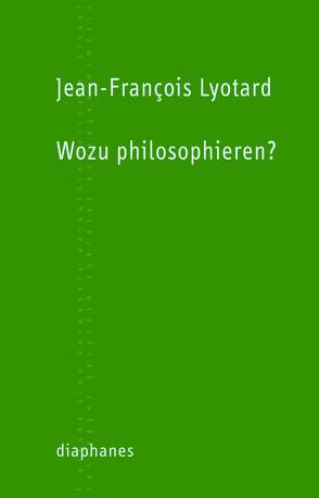 Wozu philosophieren? von Laugstien,  Thomas, Lyotard,  Jean-François