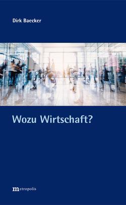 Wozu Wirtschaft? von Baecker,  Dirk