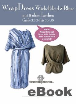 Wrap Dress Wickelkleid & Bluse in 5 Längen Gr.32/34-56/58 Schnittmuster mit Nähanleitung von firstloungeberlin von Schille,  Ina
