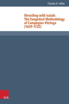 Wrestling with Isaiah: The Exegetical Methodology of Campegius Vitringa (1659–1722) von Telfer,  Charles