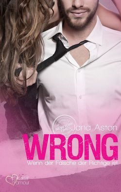 Wrong: Wenn der Falsche der Richtige ist von Aston,  Jana, Mignani,  Linda