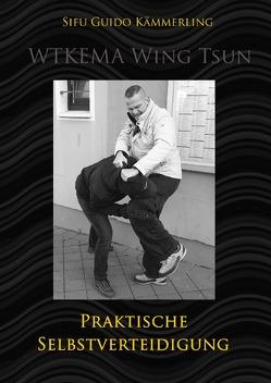 WTKEMA Wing Tsun – Praktische Selbstverteidigung von Kämmerling,  Sifu Guido