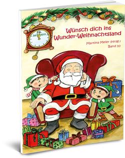 Wünsch dich in Wunder-Weihnachtsland Band 10 von Meier,  Martina