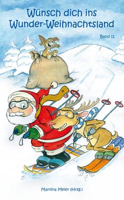 Wünsch dich in Wunder-Weihnachtsland Band 11 von Meier,  Martina