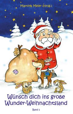Wünsch dich ins große Wunder-Weihnachtsland Band 1 von Meier,  Martina