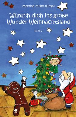 Wünsch dich ins große Wunder-Weihnachtsland Band 2 von Meier,  Martina