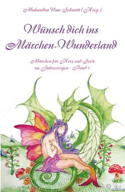 Wünsch dich ins Märchen-Wunderland von Schmitt,  Mahandra Uwe