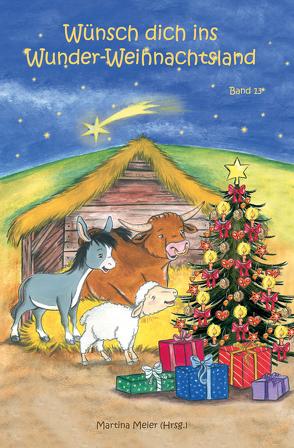 Wünsch dich ins Wunder-Weihnachtsland Band 13 von Meier,  Martina