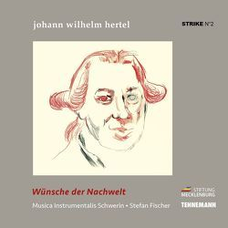 Wünsche der Nachwelt – Johann Wilhelm Hertel von Fischer,  Stefan, Hertel,  Johann Wilhelm, Musica Instrumentalis Schwerin, Pilz,  Wolfram, Siggelkow,  Matthias, Tennemann,  Leif