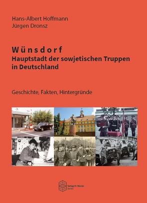 Wünsdorf – Hauptstadt der sowjetischen Truppen in Deutschland von Dronsz,  Jürgen, Hoffmann,  Hans-Albert