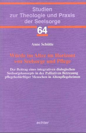 Würde im Alter im Horizont von Seelsorge und Pflege von Schütte,  Anne