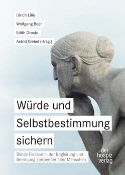 Würde und Selbstbestimmung sichern von Beer,  Wolfgang, Droste,  Edith, Giebel,  Astrid, Lilie,  Ulrich