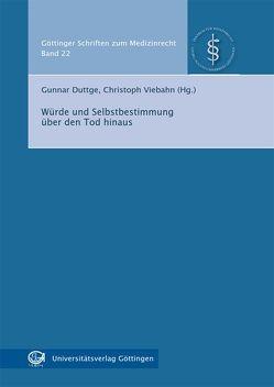 Würde und Selbstbestimmung über den Tod hinaus von Duttge,  Gunnar, Viebahn,  Christoph