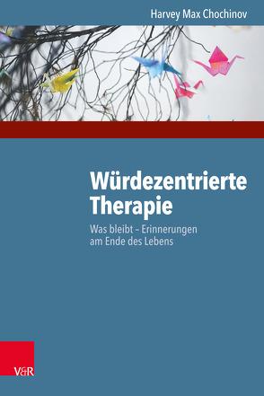 Würdezentrierte Therapie von Chochinov,  Harvey Max, Mai,  Sandra Stephanie, Weber,  Martin