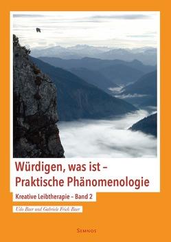 Würdigen, was ist – Praktische Phänomenologie von Baer,  Udo, Frick-Baer,  Gabriele