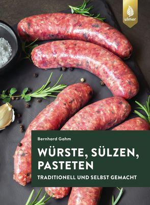Würste, Sülzen, Pasteten von Gahm,  Bernhard