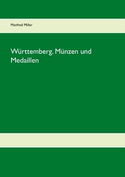 Württemberg. Münzen und Medaillen von Miller,  Manfred