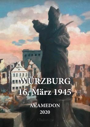 Würzburg – 16. März 1945 von Mettenleiter,  Andreas