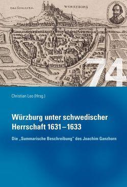 """Würzburg unter schwedischer Herrschaft (1631 – 1633) – Die """"summarische Beschreibung"""" des Joachim Ganhorn von Leo,  Christian, Romberg,  Winfried"""