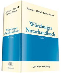 Würzburger Notarhandbuch von Frenz,  Norbert, Hertel,  Christian, Limmer,  Peter, Mayer,  Jörg