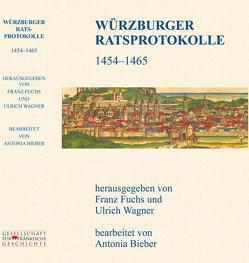 WÜRZBURGER RATSPROTOKOLLE 1454 – 1465 von Bieber,  Antonia, Fuchs,  Franz, Petersen,  Stefan, Scharf,  Rainer, Wagner,  Ulrich