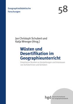 Wüsten und Desertifikation im Geographieunterricht von Schubert,  Jan Christoph, Wrenger,  Katja