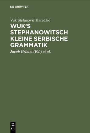 Wuk's Stephanowitsch kleine serbische Grammatik von Grimm,  Jacob, Karadžic,  Vuk Stefanovic, Vater,  Johann Severin
