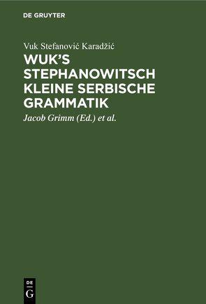 Wuk's Stephanowitsch Kleine serbische Grammatik von Grimm,  Jacob, Karadzi,  Vuk Stefanovi, Vater,  Johann Severin