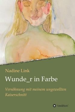 Wunde_r in Farbe von Link,  Nadine