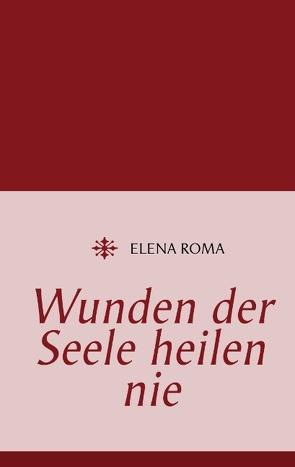 Wunden der Seele heilen nie von Roma,  Elena