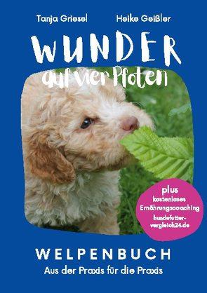 Wunder auf vier Pfoten. Welpenbuch von Geißler,  Heike, Griesel,  Tanja