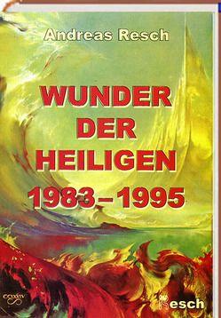 Wunder der Heiligen 1983-1995 von Resch,  Andreas