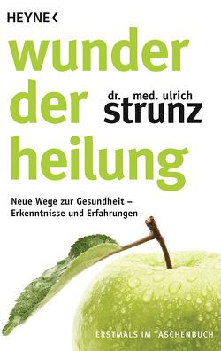 Wunder der Heilung von Strunz,  Ulrich