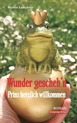 Wunder gescheh'n – Prinz herzlich willkommen von Leuschner,  Marion