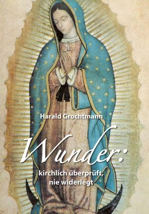 Wunder: kirchlich überprüft, nie widerlegt von Grochtmann,  Harald